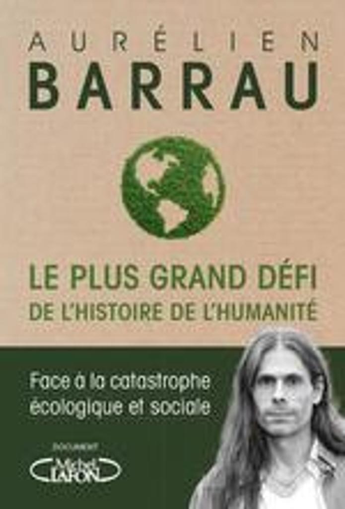 Le plus grand défi de l'histoire de l'humanité : face à la catastrophe écologique et sociale / Aurélien Barrau   Barrau, Aurélien (1973-....). Auteur