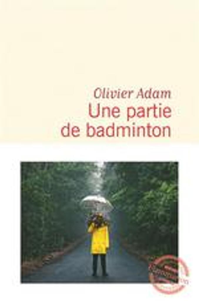 Une Partie de badminton / De Olivier Adam | Adam, Olivier. Auteur
