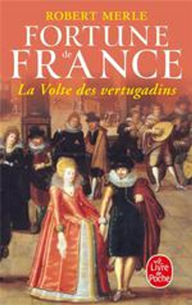 Fortune de France. 7, La volte des vertugadins / Robert Merle |