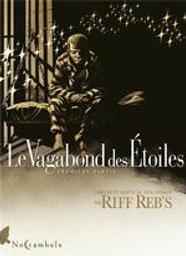 Le vagabond des étoiles. Première partie / Riff Reb's | Riff Reb's (1960-....). Auteur