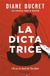 La dictatrice : Elle est le réveil de l'Occident / De Diane Ducret   Ducret, Diane. Auteur