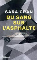 Du sang sur l'asphalte / De Sara Gran   Gran, Sara. Auteur