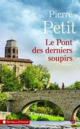 Le pont des derniers soupirs / Pierre Petit   Petit, Pierre (1922-). Auteur