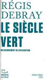 Le siècle vert : un changement de civilisation / Régis Debray | Debray, Régis (1940-..). Auteur