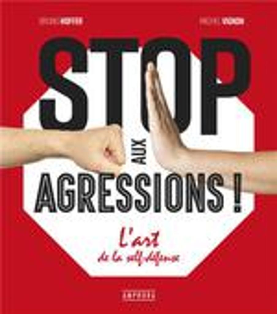 Stop aux agressions ! : L'art de la self-défense |