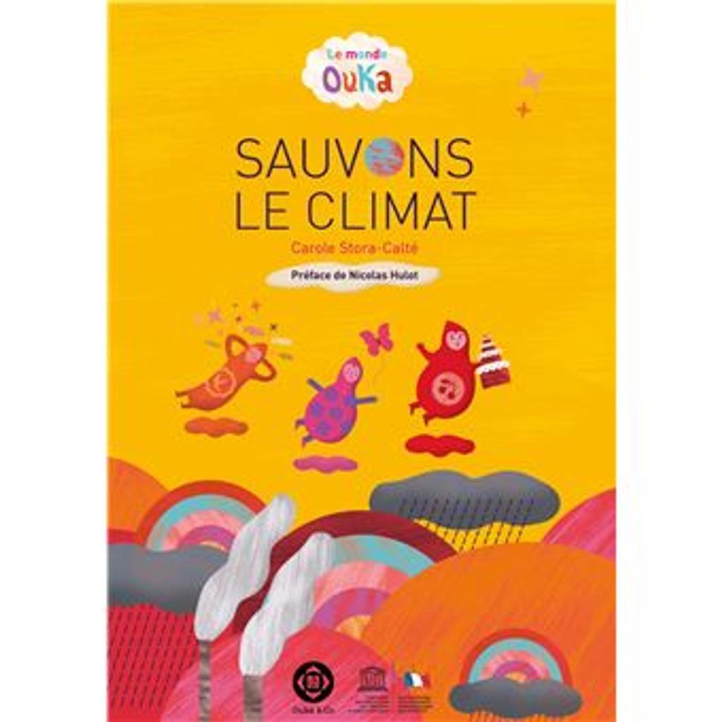 sauvons le climat : le monde ouka | Stora-Calté, Carole (1986-....). Auteur