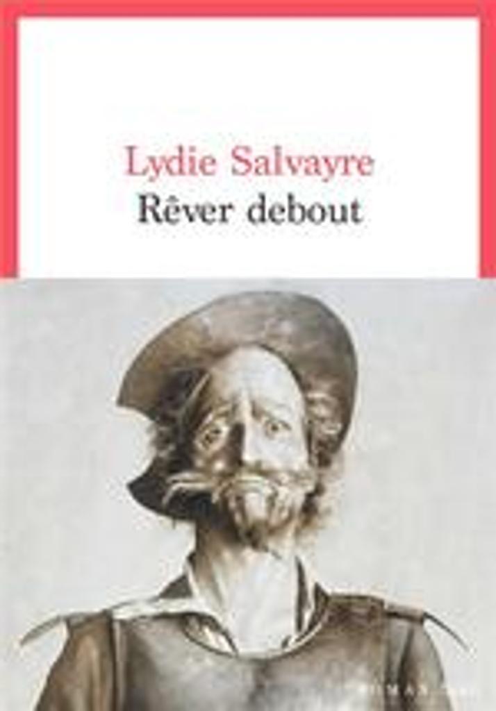 Rêver debout   Salvayre, Lydie (1948-....). Auteur