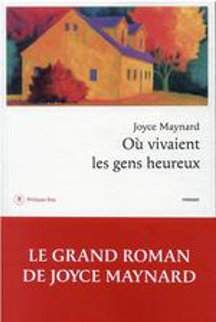 Où vivaient les gens heureux   Maynard, Joyce. Auteur